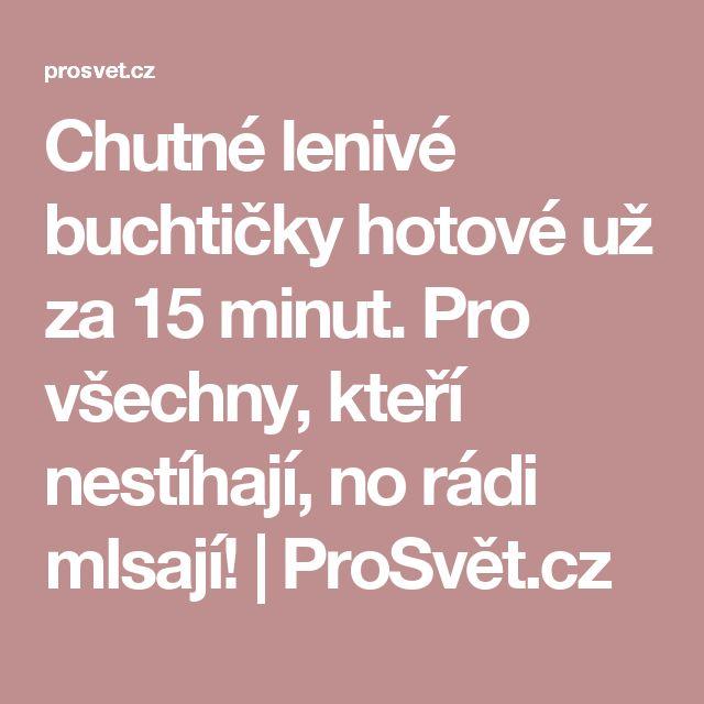 Chutné lenivé buchtičky hotové už za 15 minut. Pro všechny, kteří nestíhají, no rádi mlsají! | ProSvět.cz