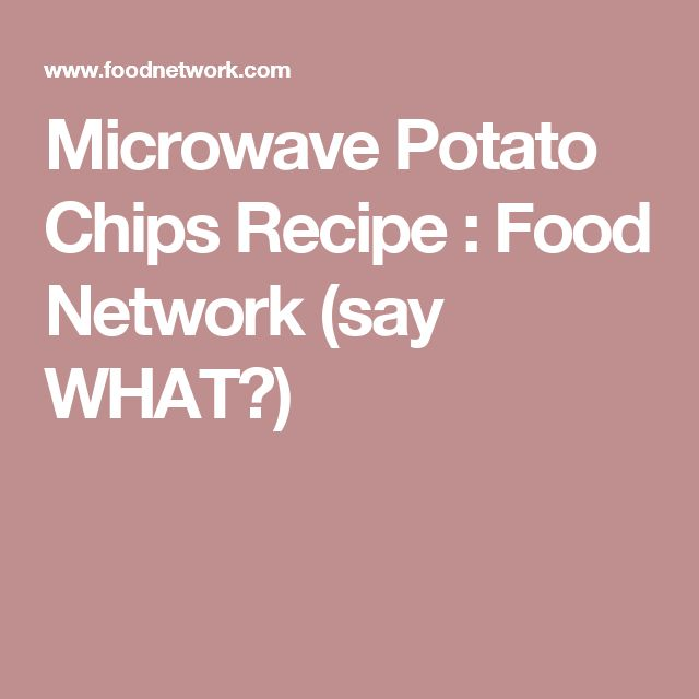 Microwave Potato Chips Recipe : Food Network (say WHAT?)