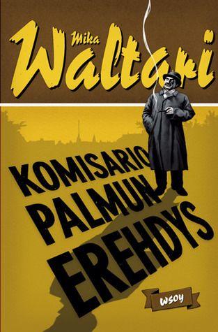 Komisario Palmun erehdys by  Mika Waltari    (19 September 1908 – 26 August 1979) --  http://en.wikipedia.org/wiki/Mika_Waltari