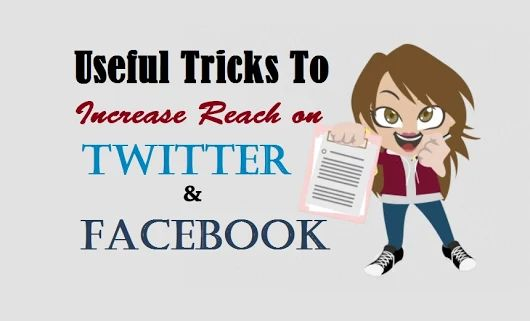 Useful Tricks to Increase Reach on twitter and Facebook – Part 1