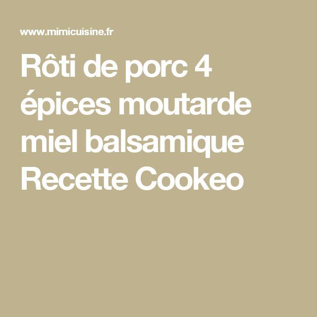 Rôti de porc 4 épices moutarde miel balsamique Recette Cookeo
