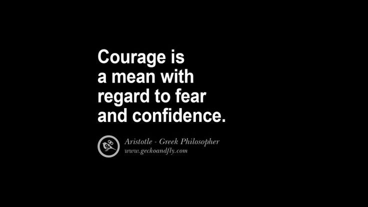 Courage is a mean with regard to fear and confidence. Famous Aristotle Quotes on Ethics, Love, Life, Politics and Education