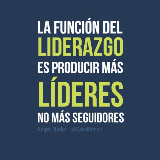 """""""La función del Liderazgo es producir más Lideres, no más Seguidores"""""""