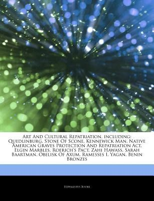 Articles on Art and Cultural Repatriation, Including: Quedlinburg, Stone of Scone, Kennewick Man, Native American Graves Protection and Repatriation A
