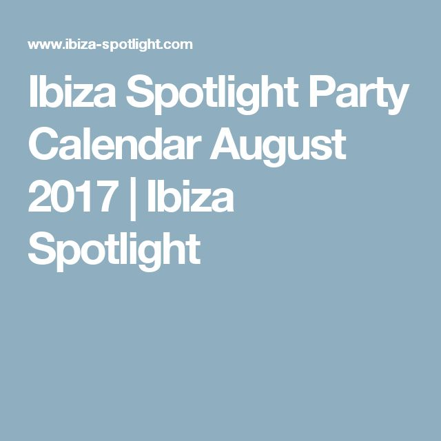 Ibiza Spotlight Party Calendar August 2017 | Ibiza Spotlight