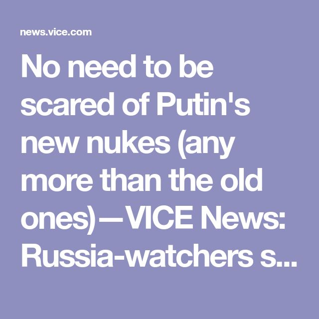 No need to be scared of Putin's new nukes (any more than the old ones)—VICE News: Russia-watchers say Putin's nuclear bluster does nothing to change the strategic balance, and was primarily a flashy campaign stunt at a time when Russia's economy continues to slog along—and the absence of any credible challenger in the presidential election risks embarrassing the Russian leader with lackluster turnout despite an inevitable victory. (Just chest beating, like Trump & other so-called…