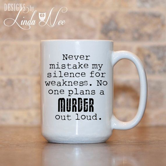 MUG ~ Never mistake my silence for weakness. No one plans a MURDER out loud. ~ Humor ~ Joke Mug ~ Coffee Mug ~ Mugs ~ Funny Quote Mug ~ Nerd