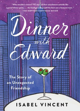 """Dinner with Edward: A Story of an Unexpected Friendship: """"I loved every moment of this book . . . Everyone deserves their own Edward--and everyone deserves to read this book."""" —Susannah Cahalan, bestselling author of Brain on Fire     When Isabel meets Edward, both are at a crossroads: he wants to follow his late wife to the grave, and she is ready to give up on love. Thinking she is merely helping Edward's daughter--who lives far ."""