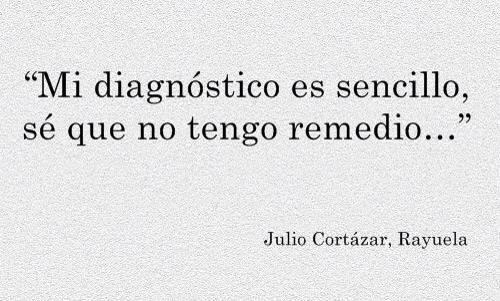 mi diagnóstico es sencillo, sé que no tengo remedio