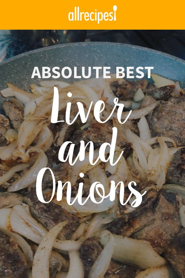 Absolute Best Liver And Onions Recipe Liver And Onions Liver Recipes Chicken Liver Recipes