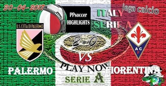 Palermo 2 - 0 Fiorentina HIGHLIGHTS 30.04.2017
