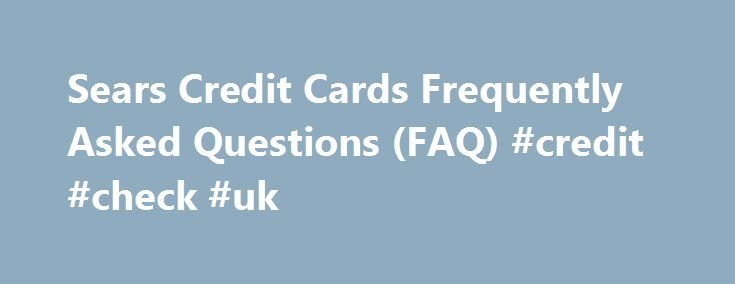 Sears Credit Cards Frequently Asked Questions (FAQ) #credit #check #uk http://credit.remmont.com/sears-credit-cards-frequently-asked-questions-faq-credit-check-uk/  #my credit # commonly asked questions right here Select a card or category to get started. Can't find the answer Read More...The post Sears Credit Cards Frequently Asked Questions (FAQ) #credit #check #uk appeared first on Credit.