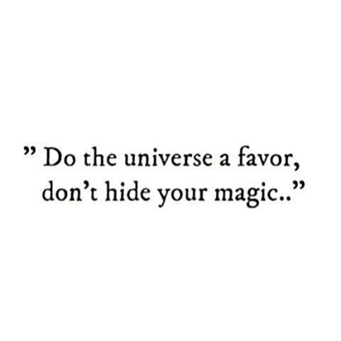 Rends un service à l'univers, et cesse de te cacher. Trouve toi. Reviens. Sois toi même. Flo a Malik
