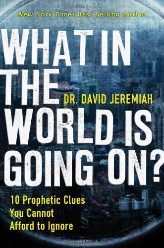 What In the World Is Going On?: 10 Prophetic Clues You Cannot Afford to Ignore by Dr. David Jeremiah, http://www.amazon.com/dp/B004KAB6HM/ref=cm_sw_r_pi_dp_K5S.qb1JBTC90