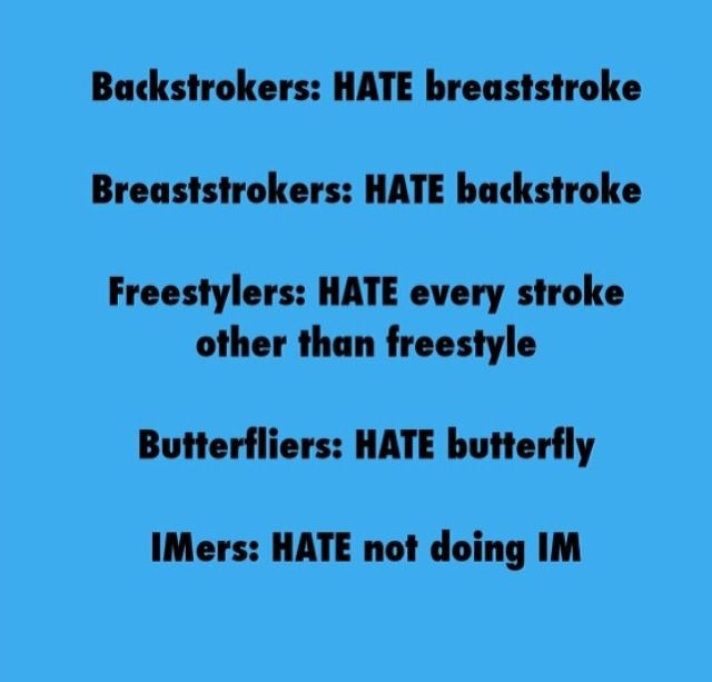 So true..then why am i a butterflier if i hate butterfly...