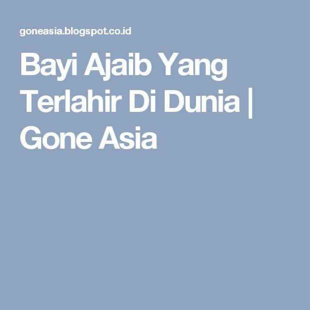 Bayi Ajaib Yang Terlahir Di Dunia | Gone Asia