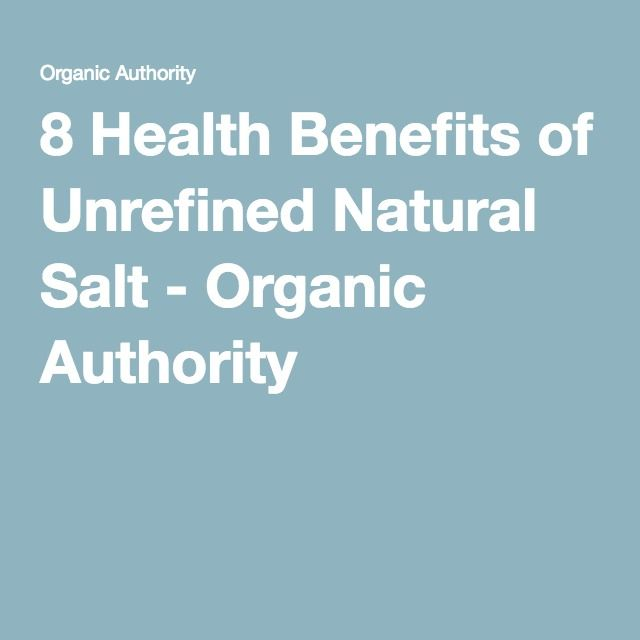 8 Health Benefits of Unrefined Natural Salt - Organic Authority