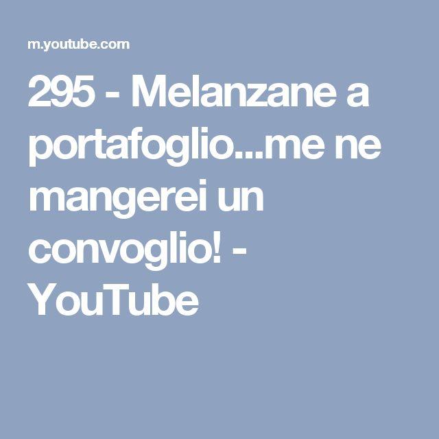 295 - Melanzane a portafoglio...me ne mangerei un convoglio! - YouTube