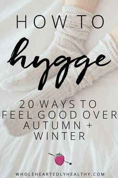 How to Hygge: 20 ways to feel good over autumn and winter!  Learn more about the Danish concept of Hygge, roughly meaning cosiness, wellbeing and the art of intimacy.