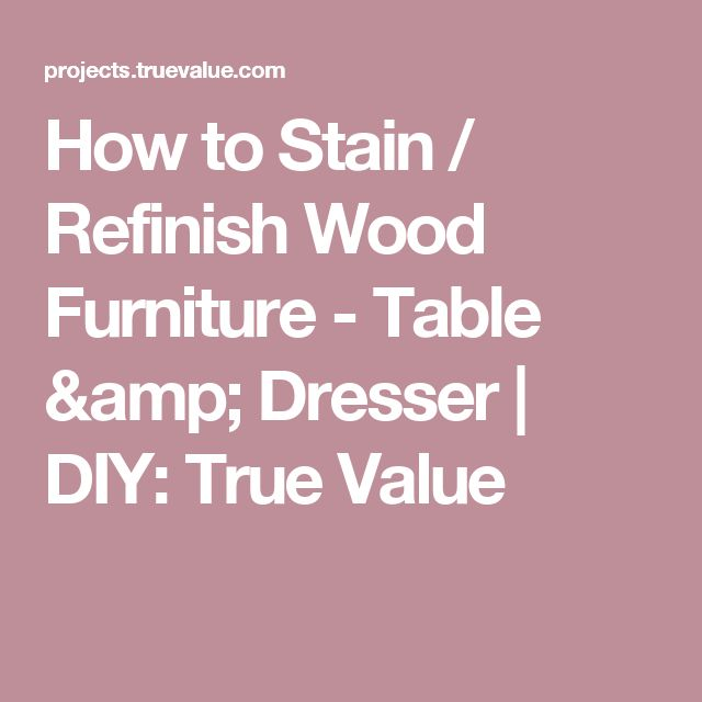 How to Stain / Refinish Wood Furniture - Table & Dresser   DIY: True Value