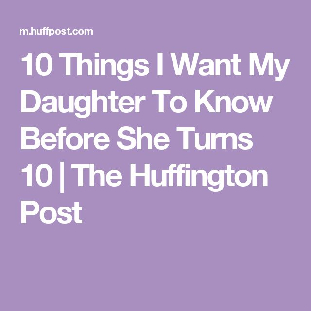 10 Things I Want My Daughter To Know Before She Turns 10 | The Huffington Post