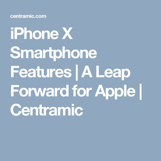 iPhone X Smartphone Features | A Leap Forward for Apple | Centramic