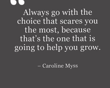life quotes aboute Inspirational Always Go, Choice that Scares Most, sayings about life Caroline Myss