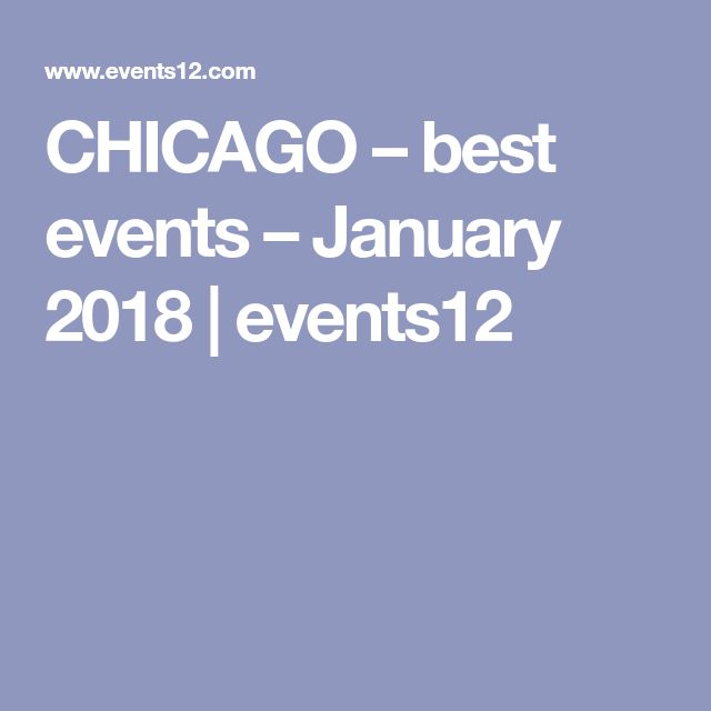 CHICAGO – best events – January 2018 | events12