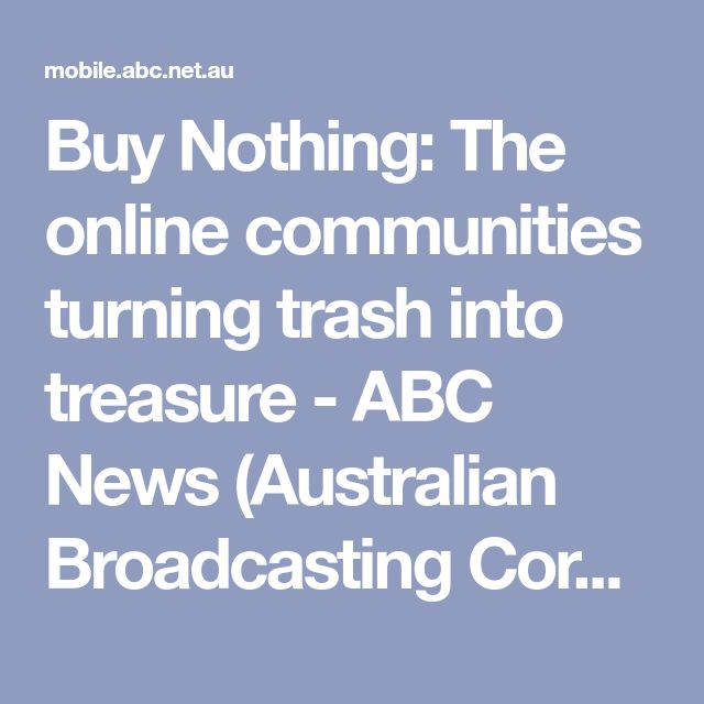 Buy Nothing: The online communities turning trash into treasure - ABC News (Australian Broadcasting Corporation)