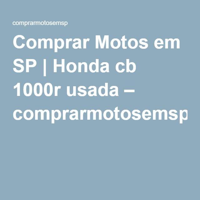 Comprar Motos em SP | Honda cb 1000r usada – comprarmotosemsp
