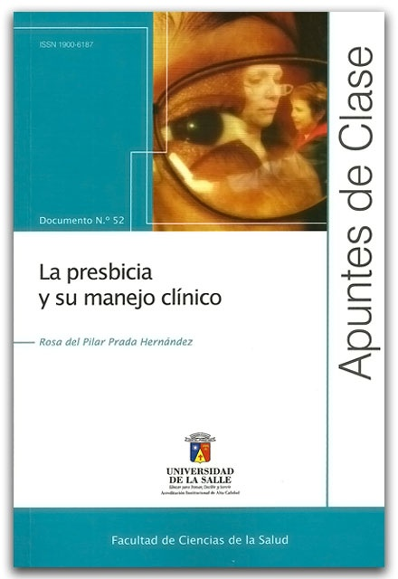 Apuntes de clase No. 52 La presbicia y su manejo clínico   - Rosa del Pilar Prada Hernández - Universidad de La Salle    http://www.librosyeditores.com/tiendalemoine/oftalmologia-y-optometria/2290-apuntes-de-clase-no-52-la-presbicia-y-su-manejo-clinico.html    Editores y distribuidores.