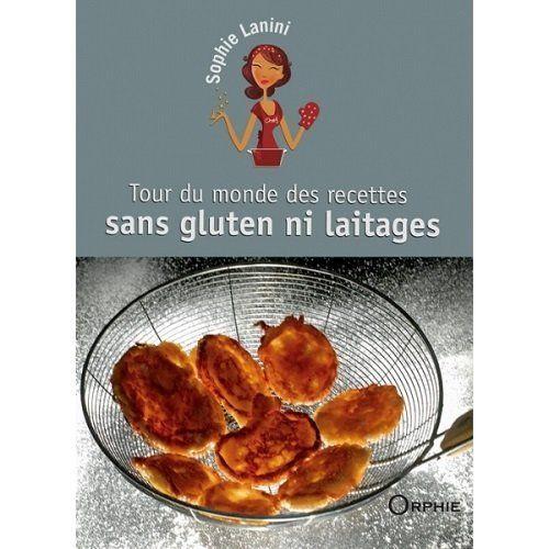 Tour du monde des recettes sans gluten ni laitages de Sophie Lanini