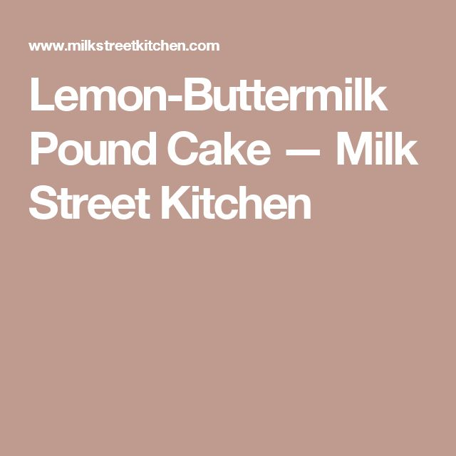 Lemon-Buttermilk Pound Cake — Milk Street Kitchen
