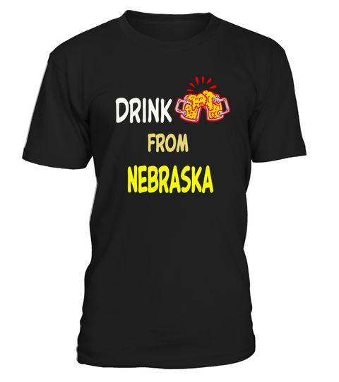 # Drink Beer from Nebraska .  Drink Beer from Nebraska Tshirt(Shirt   Hoodie   Mug)100% Printed in the U.S.A Or EUROPE - Ship Worldwide
