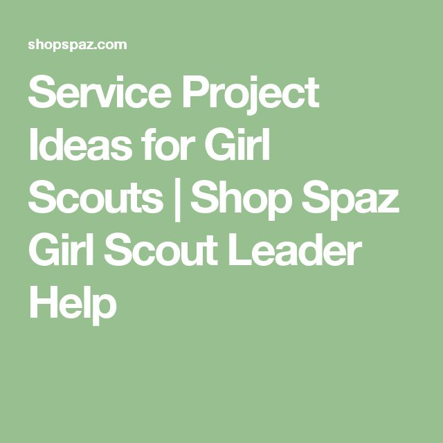 Service Project Ideas for Girl Scouts | Shop Spaz Girl Scout Leader Help