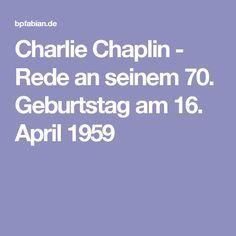 Charlie Chaplin - Rede an seinem 70. Geburtstag am 16. April 1959