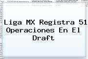 http://tecnoautos.com/wp-content/uploads/imagenes/tendencias/thumbs/liga-mx-registra-51-operaciones-en-el-draft.jpg Draft Futbol Mexicano. Liga MX registra 51 operaciones en el Draft, Enlaces, Imágenes, Videos y Tweets - http://tecnoautos.com/actualidad/draft-futbol-mexicano-liga-mx-registra-51-operaciones-en-el-draft/
