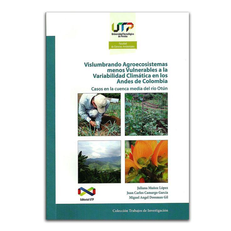 Vislumbrando agroecosistemas menos vulnerables – Varios – Universidad Tecnológica de Pereira www.librosyeditores.com Editores y distribuidores.