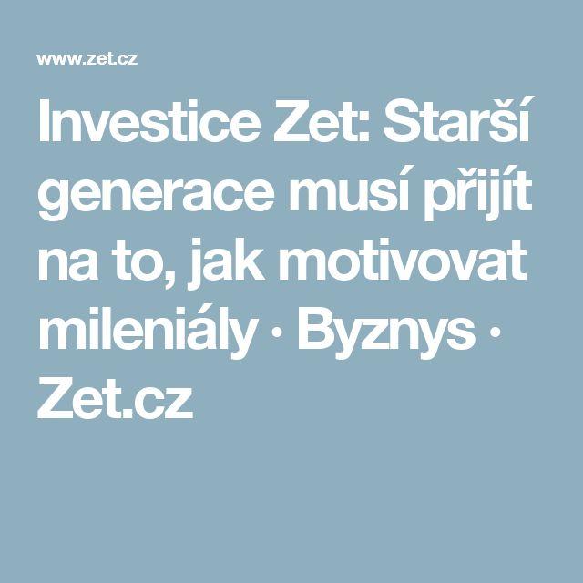 Investice Zet: Starší generace musí přijít na to, jak motivovat mileniály  · Byznys · Zet.cz