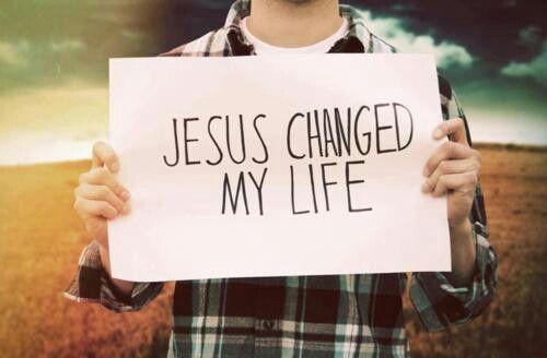 He changed my life. Él cambió mi vida.