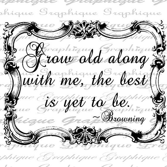 Grow Old Along With Me Quote Elizabeth Barrett Browning