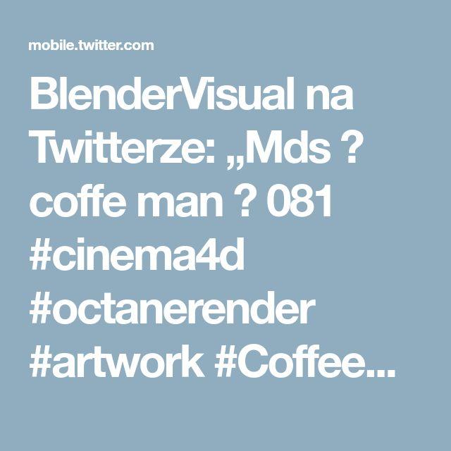 "BlenderVisual na Twitterze: ""Mds 💻 coffe man ☕ 081 #cinema4d #octanerender #artwork #Coffeeman @str9led @maxon3d @OTOY please let me know comment below ✌😁 https://t.co/VeE5jMQlLv"""