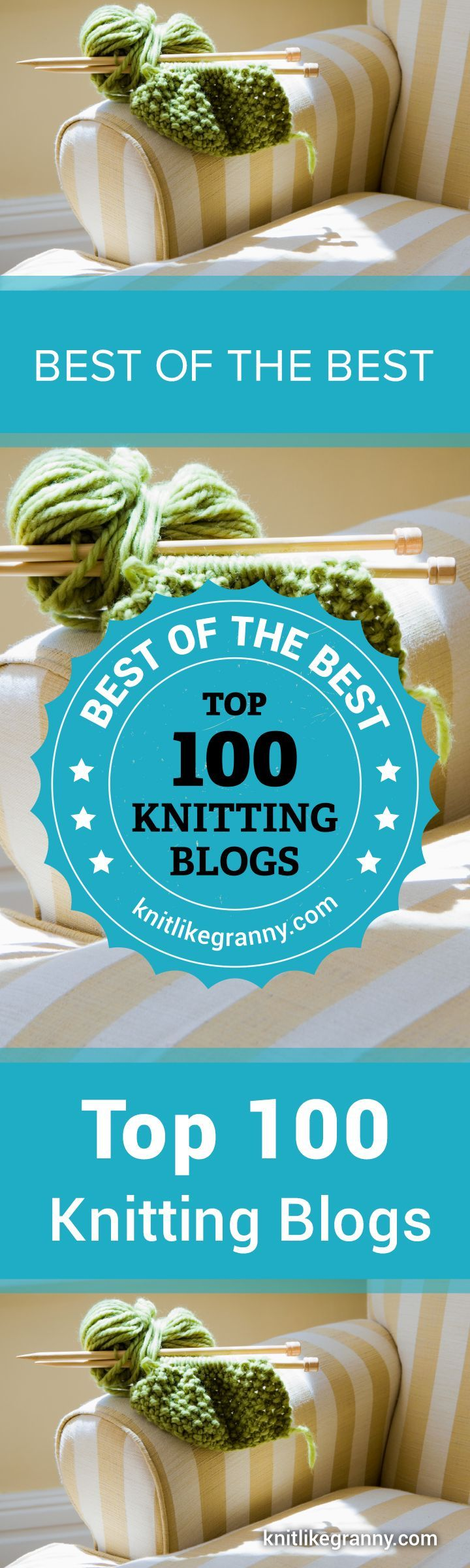 Best Of The Best. The Top 100 Knitting Blogs to Follow in 2018. Thanks for stopping by :) The web is awash with countless colorful images of incredible knitting designs and patterns. How do you know which knitting bloggers are actually worth following?We've searched high and low to bring you our pick of wonderful knitting bloggers who are experts at their craft. Have a favorite knitting blogger we haven't listed. Please let us knowFor the ultimate in knitting inspiration... Enjoy!!! :)