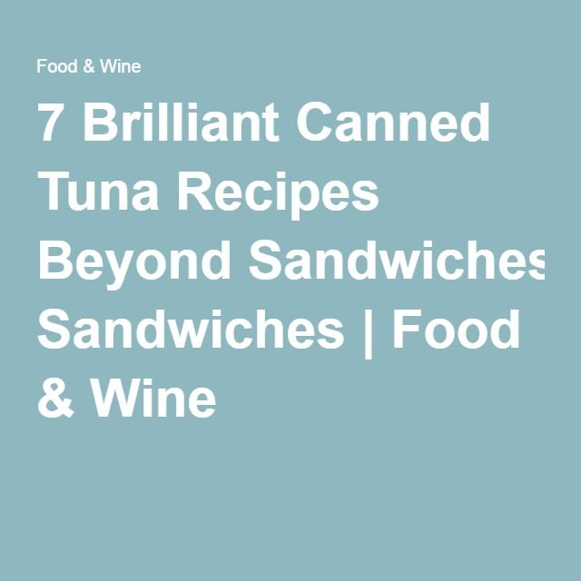 7 Brilliant Canned Tuna Recipes Beyond Sandwiches | Food & Wine