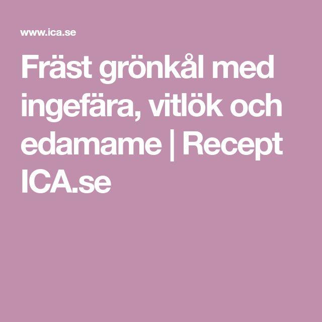 Fräst grönkål med ingefära, vitlök och edamame | Recept ICA.se