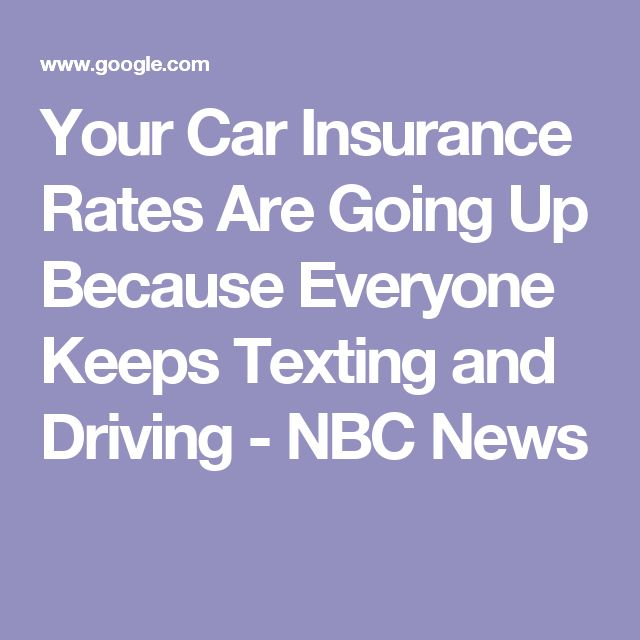 Your Car Insurance Rates Are Going Up Because Everyone Keeps Texting and Driving - NBC News