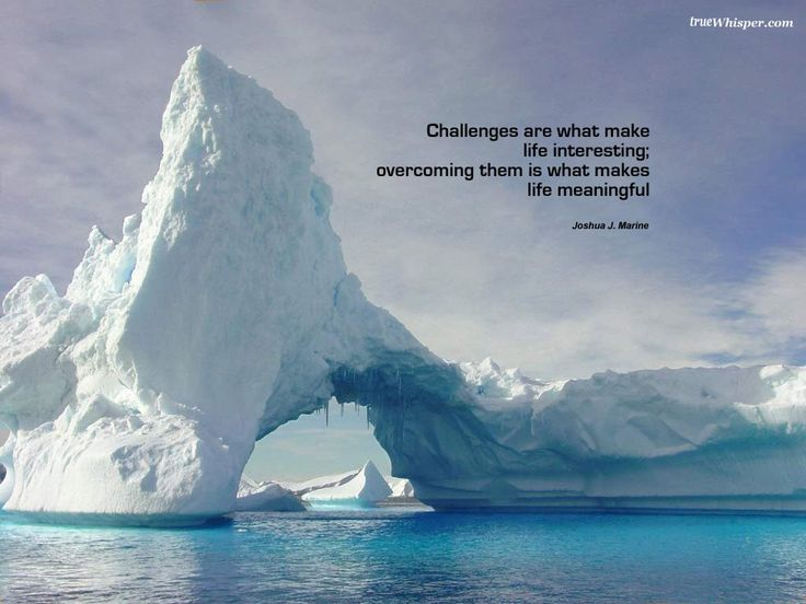 """""""Challenges are what make life interesting; overcoming them is what makes life meaningful."""" ~ Joshua J. Marine"""