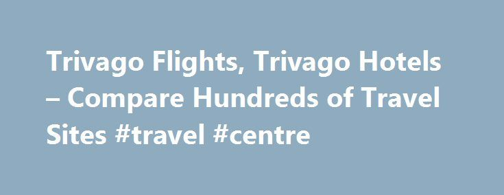 Trivago Flights, Trivago Hotels – Compare Hundreds of Travel Sites #travel #centre http://travel.remmont.com/trivago-flights-trivago-hotels-compare-hundreds-of-travel-sites-travel-centre/  #travel compare # Hilton Puerto Rico Hotels Features oceanfront pools, hammocks and secluded beach. This AAA Four Diamond hotel has a spa, 8 restaurants, a kid's club and villas for resort living.View Details Caribe Hilton Hotel Hilton Fort Lauderdale Hotels Located on the Intracoastal Waterway, Exciting…