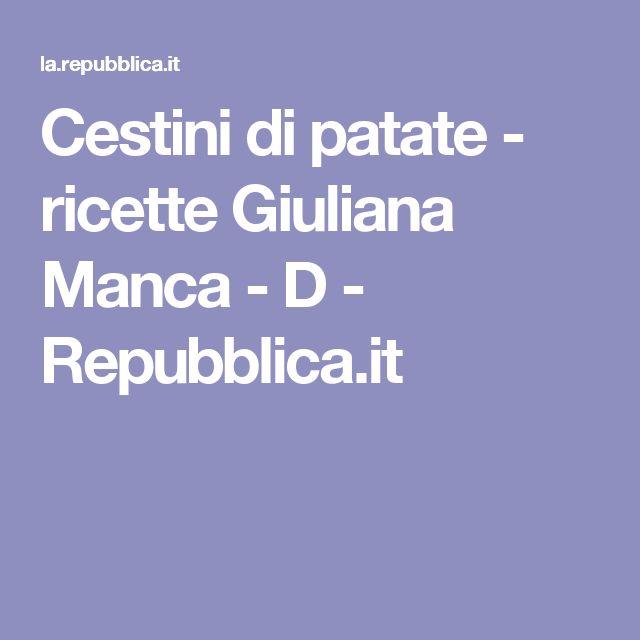Cestini di patate - ricette Giuliana Manca - D - Repubblica.it