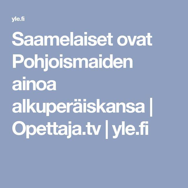 Saamelaiset ovat Pohjoismaiden ainoa alkuperäiskansa | Opettaja.tv |yle.fi
